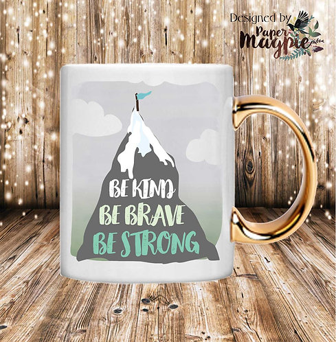 Be Brave Be Strong Be Kind 11oz Gold Handle Mug