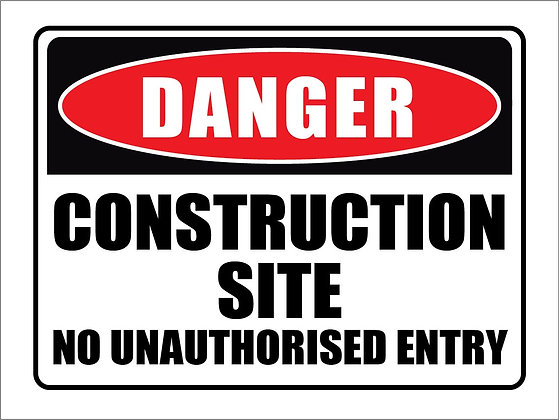 Danger Construction Site No Unauthorized Entry