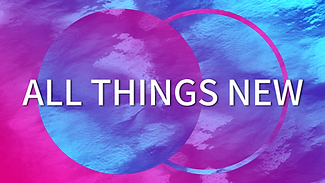 All Things New.PNG