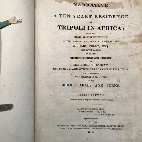 1817 - Narrative of a Ten Year's Residence at Tripoli in Africa: from the Original Correspondence in the Possession of the Family of the Late Richard Tully  Author: Richard Tully Publisher: Henry Colburn Printing Year: 1817