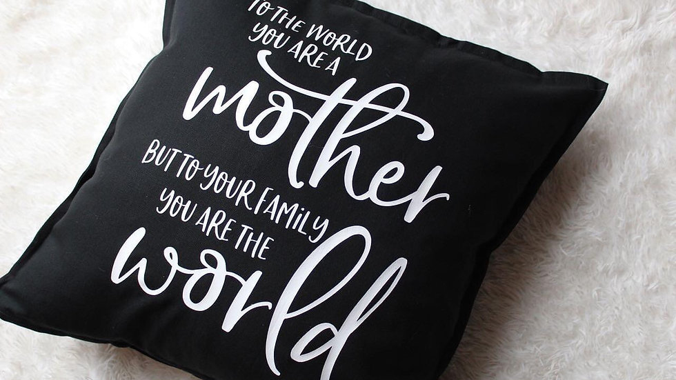 To the world you are a mother pillow