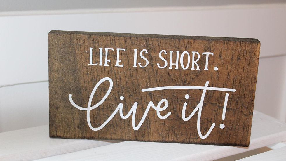life is short small sign