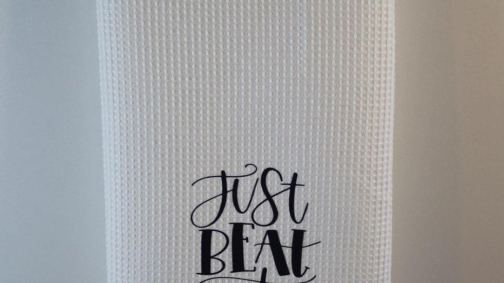 just beat it tea towel