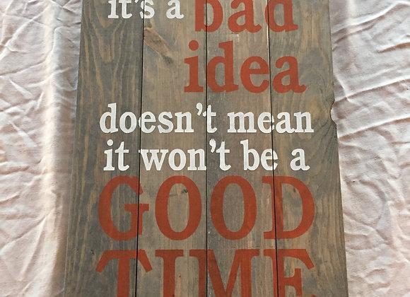 Bad idea / Good time