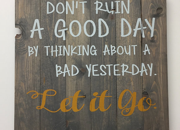Don't ruin a good day, let it go