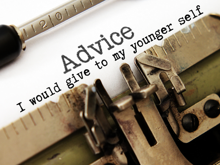 Advice I Would Give to My Younger Self