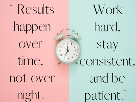Results happen over time, not over night