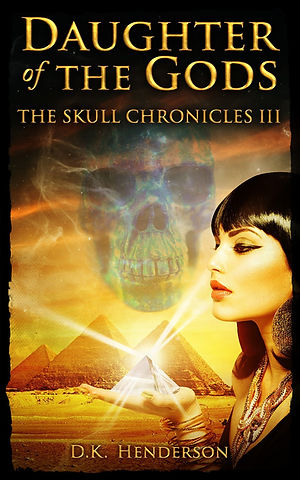 Daughter of the Gods, The Skull Chronicles Book 3 by author D K Henderson