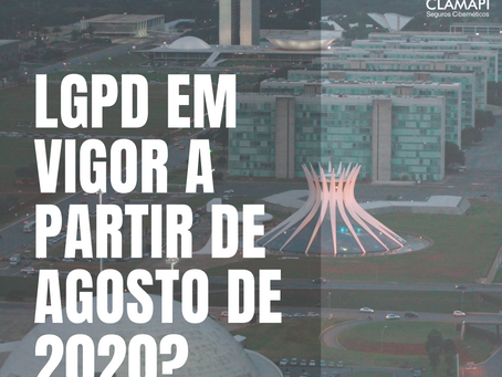 LGPD em vigor a partir de Agosto de 2020?