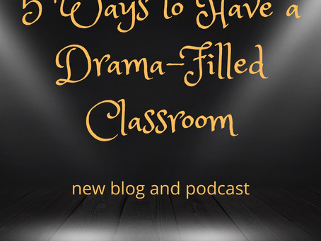 5 Ways to Have a Drama-Filled Classroom