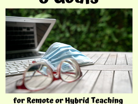 5 Goals for Remote or Hybrid Teaching