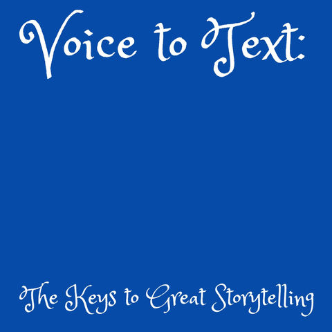 Voice to Text:  The Keys to Great Storytelling