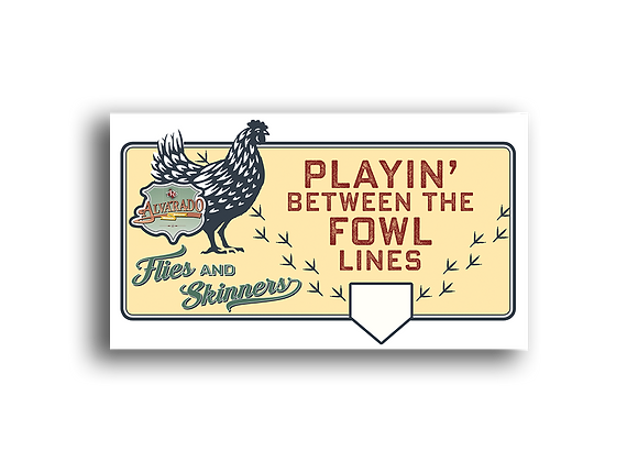 Playin' Between The Fowl Lines - Sticker