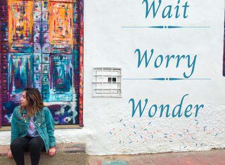 Wait, Worry, Wonder