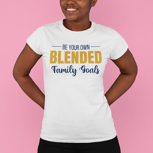 Women's - Be Your Own Blended Family Goals