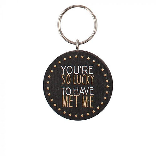 You're So Lucky To Have Met Me - Keyring