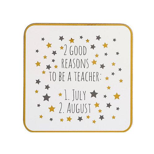 2 Good Reasons To Be A Teacher - Coaster