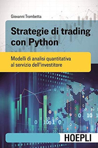 Strategie di trading con Python. Modelli di analisi quantitativa al servizio...