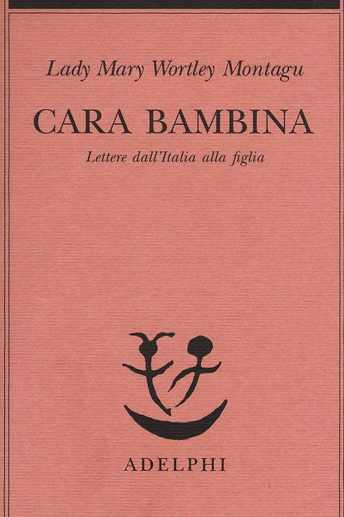 Cara bambina. Lettere dall'italia alla figlia (1747-1761) di Montagu Wortley