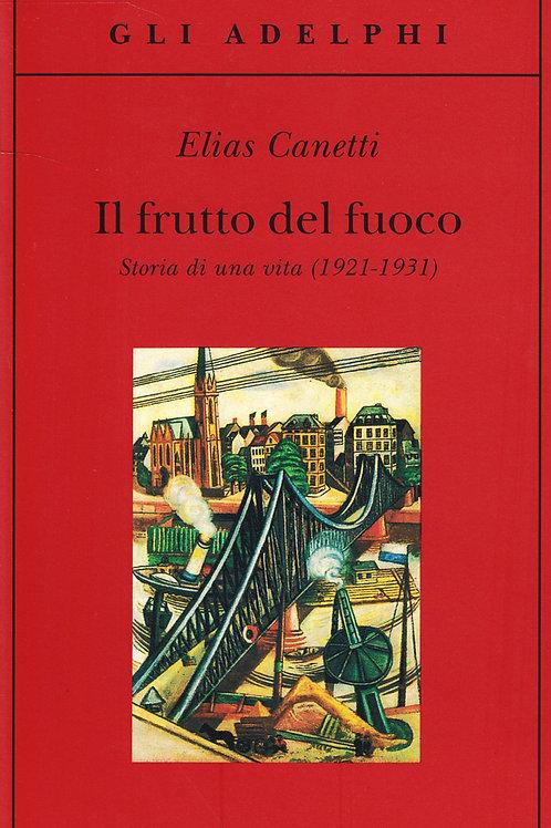 Il frutto del fuoco. Storia di una vita (1921-1931)  di Elias Canetti