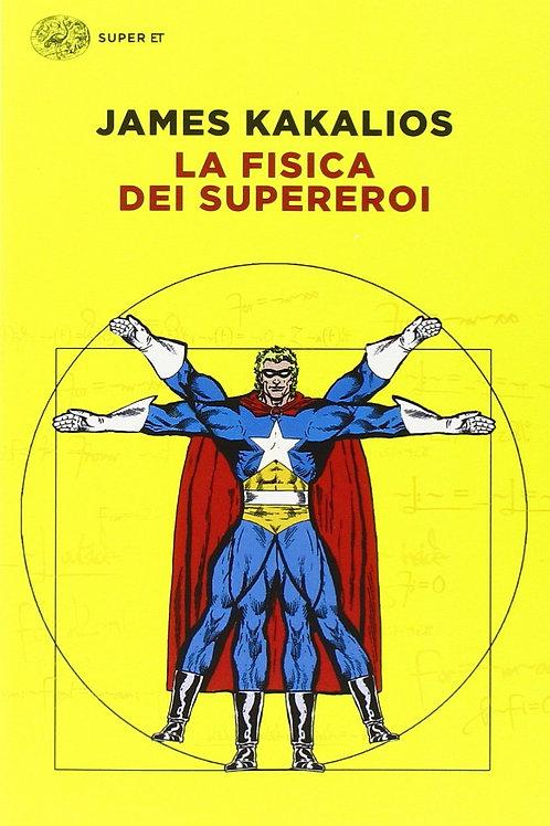 La fisica dei supereroi  di Kakalios James