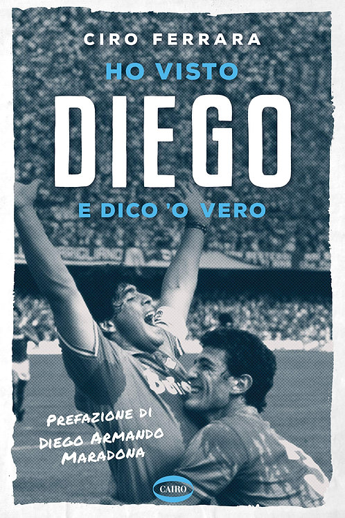 Ho visto Diego e dico 'o vero di Ciro Ferrara