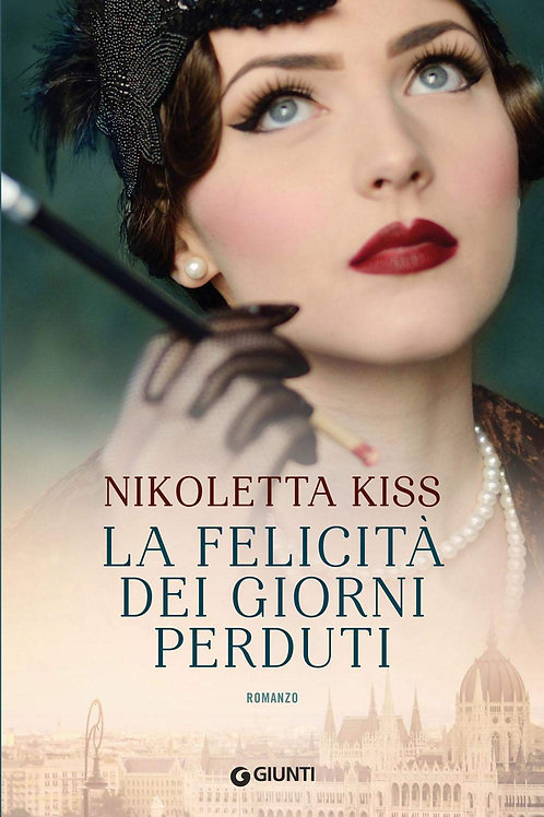 La felicità dei giorni perduti di Nikoletta Kiss - Giunti