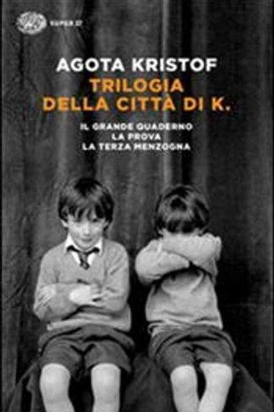 Trilogia della citta' di K. di Agota Kristof
