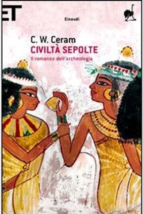 Civilta' sepolte. Il romanzo dell'archeologia di Ceram C. W.
