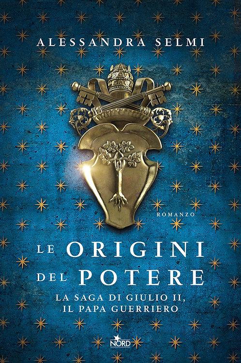 Le origini del potere. La saga di Giulio II di Alessandra Selmi