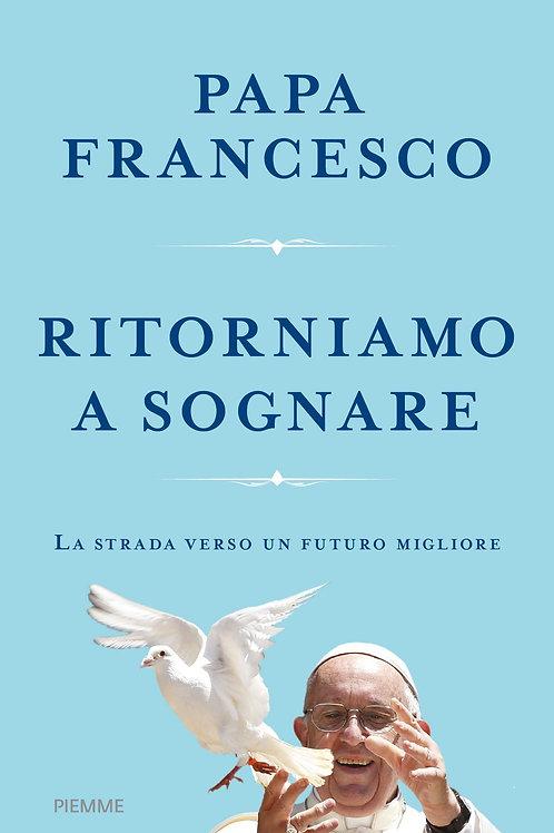 Ritorniamo a sognare di Papa Francesco