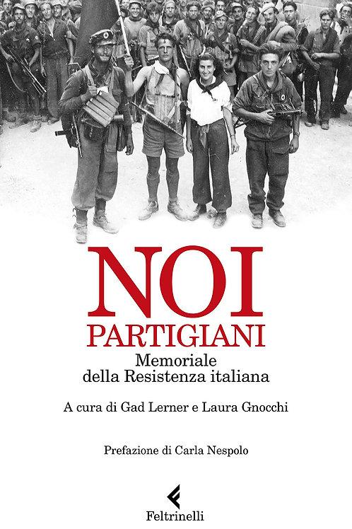 Noi, partigiani. Memoriale della Resistenza italiana di Gad Lerner - Feltrinelli