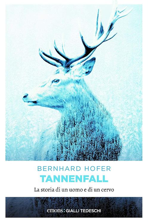 Tannenfall. La storia di un uomo e di un cervo di Bernhard Hofer