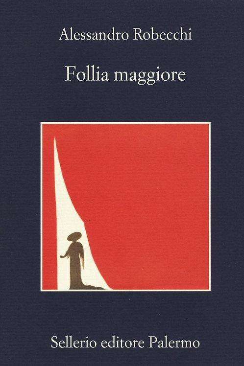 Follia maggiore di Alessandro Robecchi - Sellerio