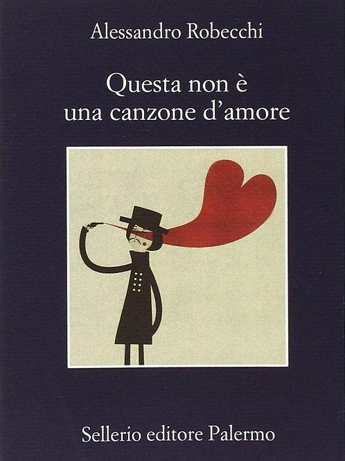 Questa non è una canzone d'amore di Alessandro Robecchi - Sellerio