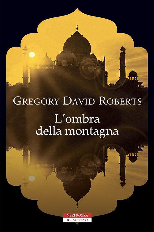 L'ombra della montagna di Gregory David Roberts - Neri Pozza