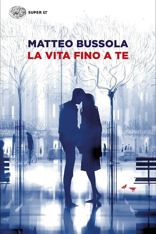 La vita fino a te di Matteo Bussola