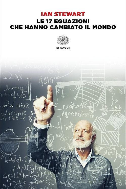 Le 17 equazioni che hanno cambiato il mondo di Stewart Ian