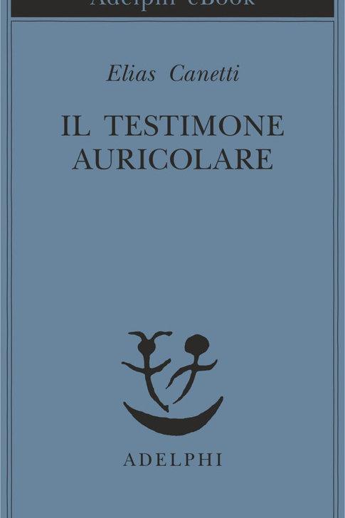 Il testimone auricolare. Cinquanta caratteri di Elias Canetti