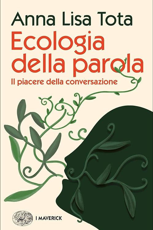 Ecologia della parola. Il piacere della conversazione di Tota Anna Lisa