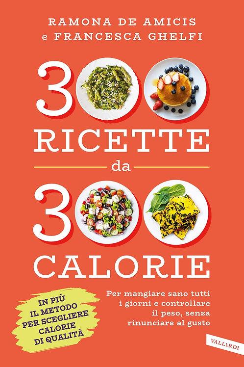300 ricette da 300 calorie di Ramona De Amicis e Francesca Ghelfi