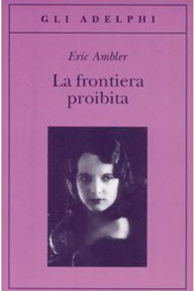 La frontiera proibita di Eric Ambler