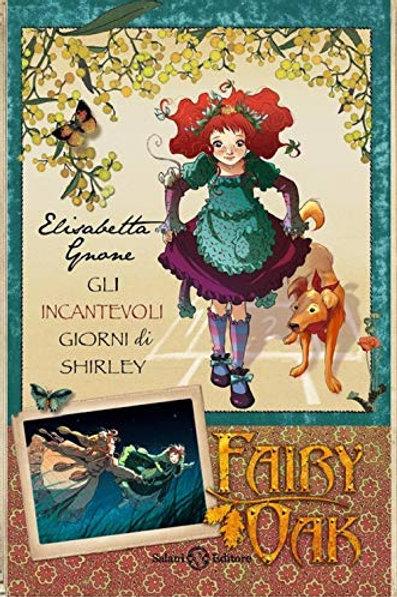 Gli incantevoli giorni di Shirley. Fairy Oak: 5 di Elisabetta Gnone - Salani