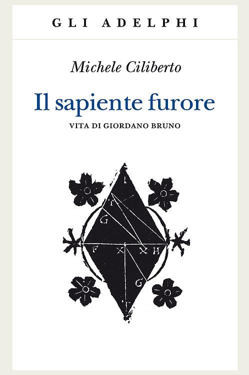Il sapiente furore. Vita di Giordano Bruno di Michele Ciliberto
