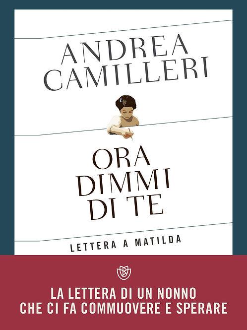 Ora dimmi di te. Lettera a Matilda di Andrea Camilleri - Bompiani