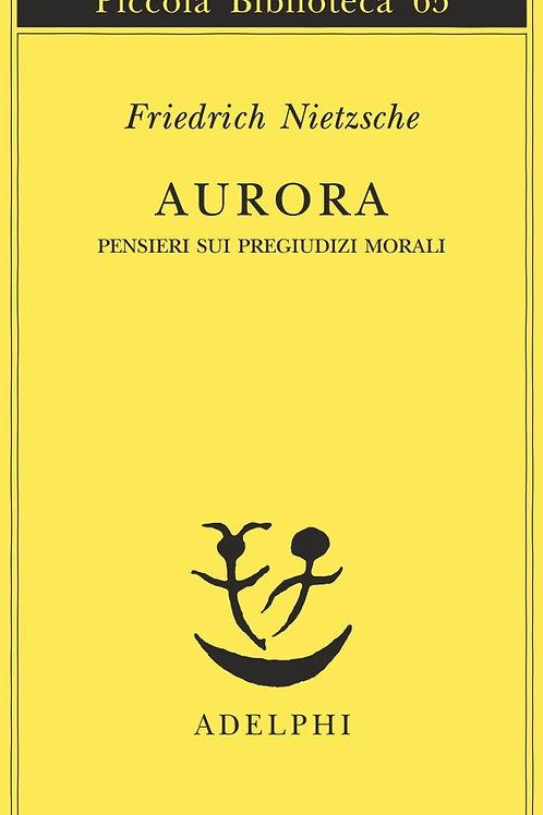 Aurora. Pensieri sui pregiudizi morali di Friedrich Nietzsche