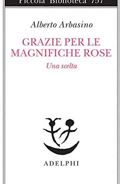 Grazie per le magnifiche rose di Alberto Arbasino
