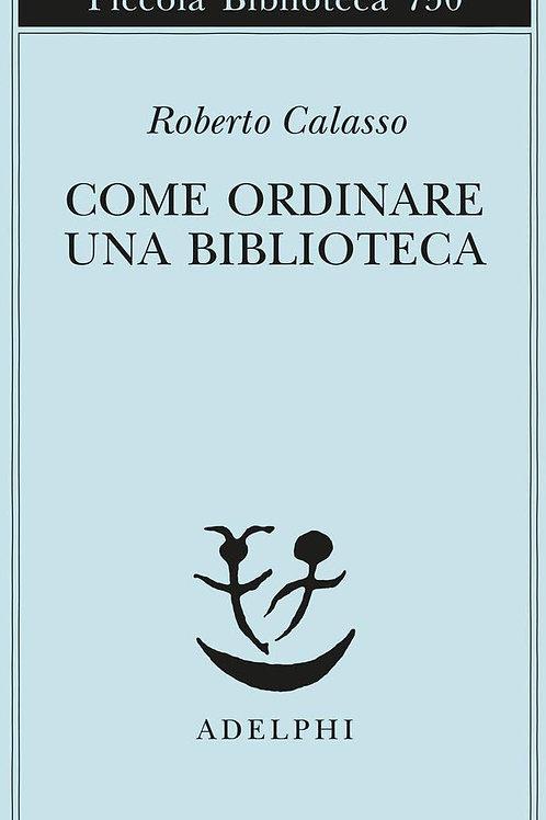 Come ordinare una biblioteca di Roberto Calasso