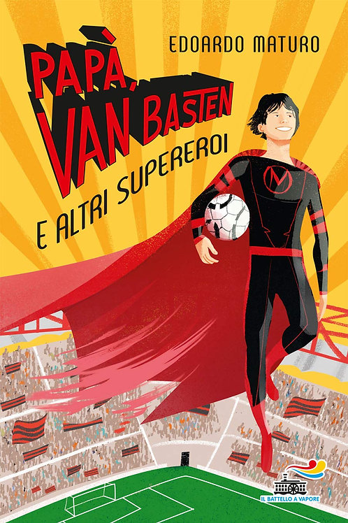 Papa', Van Basten e altri supereroi di Edoardo Maturo
