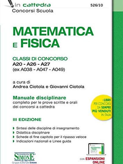 Matematica e fisica. Classi di concorso A20-A26-A27 (ex A038-A047-A049). Manuale